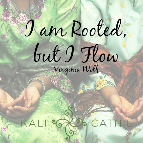 I am rooted but I flow